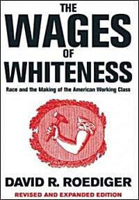 The Wages of Whiteness : Race and the Making of the American Working Class (Paperback, Revised ed)