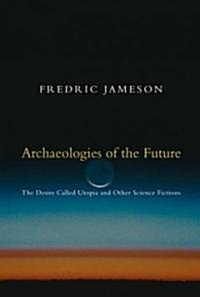 Archaeologies of the Future : The Desire Called Utopia and Other Science Fictions (Paperback)