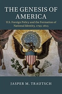 The Genesis of America : US Foreign Policy and the Formation of National Identity, 1793-1815 (Hardcover)