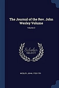 The Journal of the REV. John Wesley Volume; Volume 3 (Paperback)