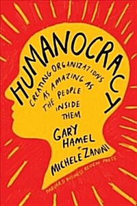 Humanocracy: Creating Organizations as Amazing as the People Inside Them (Hardcover)