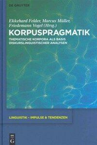 Korpuspragmatik : thematische Korpora als Basis diskurslinguistischer Analysen