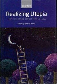 Realizing utopia : the future of international law