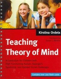 Teaching theory of mind : a curriculum for children with high functioning autism, asperger's syndrome, and related social challenges