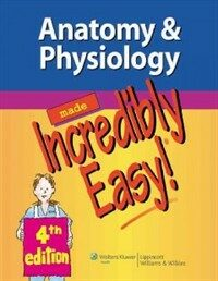 Anatomy & physiology made incredibly easy! 4th ed