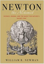 Newton the Alchemist: Science, Enigma, and the Quest for Nature's Secret Fire (Hardcover)