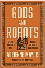 Gods and Robots: Myths, Machines, and Ancient Dreams of Technology (Hardcover)