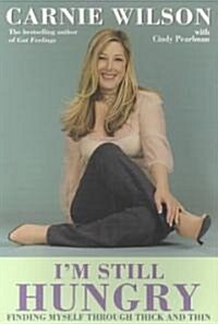 Im Still Hungry: Finding Myself Through Thick and Thin (Paperback)