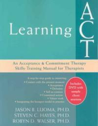 Learning ACT : an acceptance & commitment therapy skills-training manual for therapists