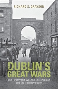 Dublin's Great Wars : The First World War, the Easter Rising and the Irish Revolution (Hardcover)