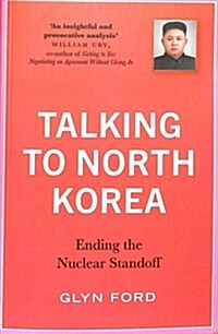 Talking to North Korea : Ending the Nuclear Standoff (Paperback)