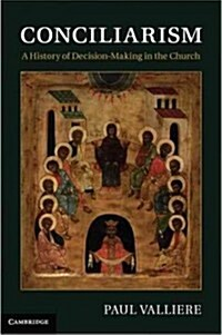 Conciliarism : A History of Decision-Making in the Church (Hardcover)