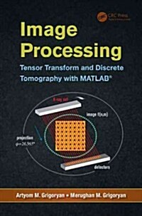 Image Processing: Tensor Transform and Discrete Tomography with MATLAB (R) (Hardcover)