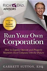 Run Your Own Corporation: How to Legally Operate and Properly Maintain Your Company Into the Future (Paperback)
