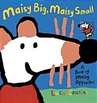 Maisy Big, Maisy Small (School & Library)