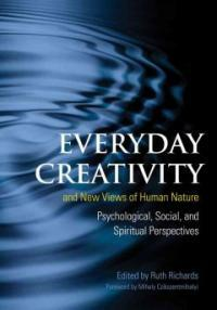 Everyday creativity and new views of human nature : psychological, social, and spiritual perspectives 1st ed