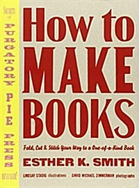 How to Make Books: Fold, Cut & Stitch Your Way to a One-Of-A-Kind Book (Hardcover)