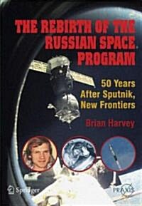 The Rebirth of the Russian Space Program: 50 Years After Sputnik, New Frontiers (Paperback)