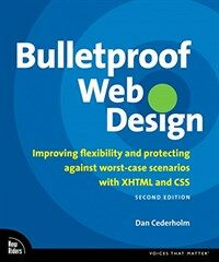 Bulletproof Web design : improving flexibility and protecting against worst-case scenarios with XHTML and CSS 2nd ed