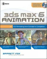 3ds Max 6 animation: CG filmmaking from concept to completion