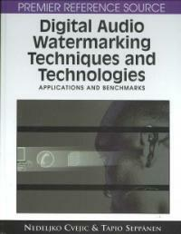 Digital audio watermarking techniques and technologies : applications and benchmarks