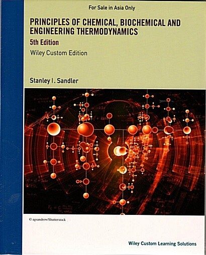 Principles of Chemical, Biochemical and Engineering Thermodynamics (5th) by  Stanley Sandler