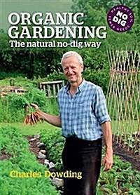 Organic Gardening : The natural no-dig way (Hardcover)