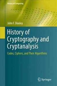 History of Cryptography and Cryptanalysis: Codes, Ciphers, and Their Algorithms (Hardcover, 2018)