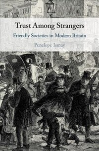 Trust Among Strangers : Friendly Societies in Modern Britain (Hardcover)