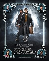 Lights, Camera, Magic!: The Making of Fantastic Beasts: The Crimes of Grindelwald (Hardcover, 미국판)