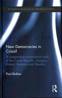 New democracies in crisis? : a comparative constitutional study of the Czech Republic, Hungary, Poland, Romania and Slovakia