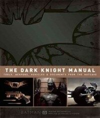 The Dark Knight Manual: Tools, Weapons, Vehicles and Documents from the Batcave (Hardcover)