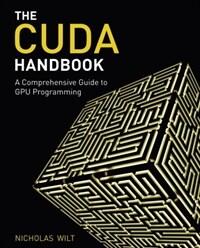 The CUDA handbook : a comprehensive guide to GPU programming