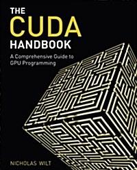The Cuda Handbook: A Comprehensive Guide to GPU Programming (Paperback)