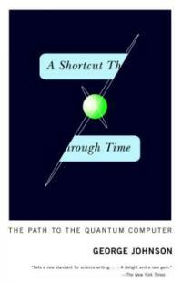 A shortcut through time : the path to the quantum computer 1st Vintage Books ed