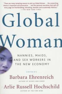Global Woman: Nannies, Maids, and Sex Workers in the New Economy (Paperback)