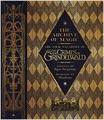 The Archive of Magic: The Film Wizardry of Fantastic Beasts: The Crimes of Grindelwald (Hardcover, 미국판)