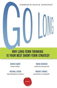 Go Long: Why Long-Term Thinking Is Your Best Short-Term Strategy (Paperback)
