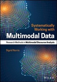 Systematically working with multimodal data : research methods in multimodal discourse analysis