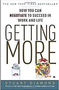 Getting More: How You Can Negotiate to Succeed in Work and Life (Paperback)