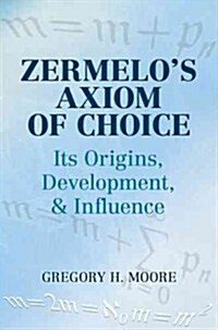Zermelos Axiom of Choice: Its Origins, Development, and Influence (Paperback)
