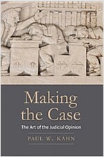 Making the Case: The Art of the Judicial Opinion (Paperback)