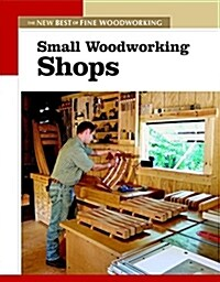 Small Woodworking Shops: The New Best of Fine Woodworking (Paperback)