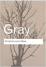 Enlightenment's Wake : Politics and Culture at the Close of the Modern Age (Paperback)