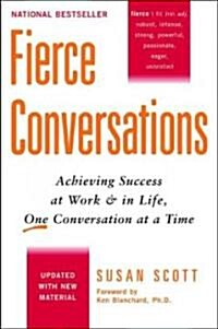Fierce Conversations (Revised and Updated): Achieving Success at Work and in Life One Conversation at a Time (Paperback)