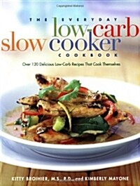 The Everyday Low Carb Slow Cooker Cookbook: Over 120 Delicious Low-Carb Recipes That Cook Themselves (Paperback)