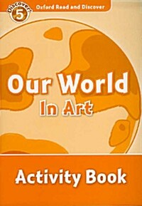 Oxford Read and Discover: Level 5: Our World in Art Activity Book (Paperback)