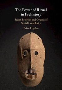 The Power of Ritual in Prehistory : Secret Societies and Origins of Social Complexity (Hardcover)