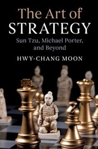 The Art of Strategy : Sun Tzu, Michael Porter, and Beyond (Paperback)