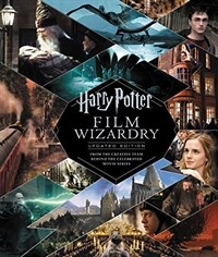 Harry Potter Film Wizardry: Updated Edition: From the Creative Team Behind the Celebrated Movie Series (Hardcover)